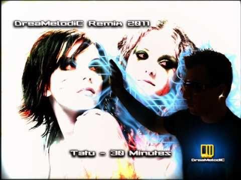Tatu - 30 Minutes (DreaMelodiC Remix 2011)