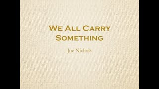 We All Carry Something- Joe Nichols Lyrics