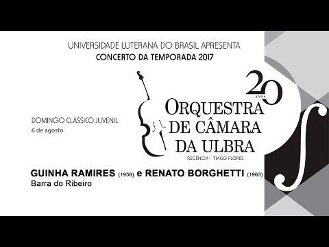RAMIRES/BORGHETTI: Barra do Ribeiro - Orq. de Câm. da ULBRA e Trio In Uno (Reg. Tiago Flores)