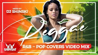 Best Reggae R&B Pop Covers Lovers Rock Mix [Rihanna Usher Beyonce Ed Sheeran Jah Cure Bruno Ma]