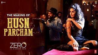 Zero | The Making of Husn Parcham | Katrina Kaif | Shah Rukh Khan | Aanand L Rai | Ajay - Atul