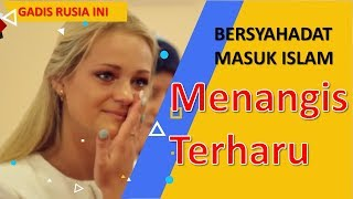 Video GADIS RUSIA INI MENANGIS TERHARU 😭  SAAT BERSYAHADAT MASUK ISLAM MP3, 3GP, MP4, WEBM, AVI, FLV September 2019