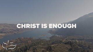Christ is Enough | Maranatha! Music (Lyric)