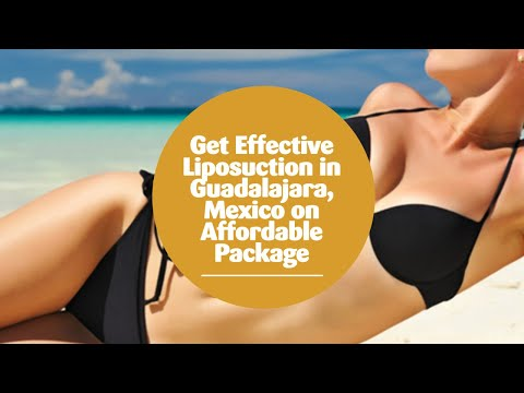 Get Effective Liposuction in Guadalajara, Mexico on Affordable Package