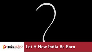 Let a new India be born...