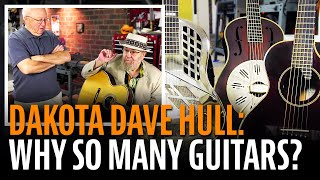 Dakota Dave Hull: Why so many guitars?!