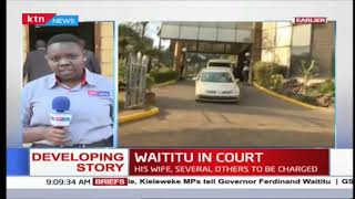 Developing: Waititu, his wife and several others to be charged in court