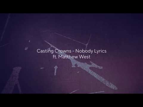 Casting Crowns -  Nobody (Lyrics Video) ft  Matthew West