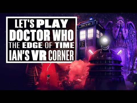 Doctor Who: The Edge Of Time VR Gameplay Is Surprisingly Spooky! – (Let's Play Doctor Who VR)