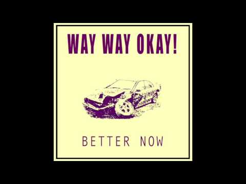 Better Now (Song) by Way Way Okay!
