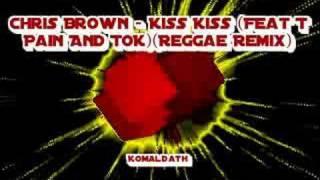 Chris Brown - Kiss Kiss (Feat T Pain And TOK)(Reggae Remix)