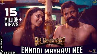 VADACHENNAI - Ennadi Maayavi Nee (Lyric Video
