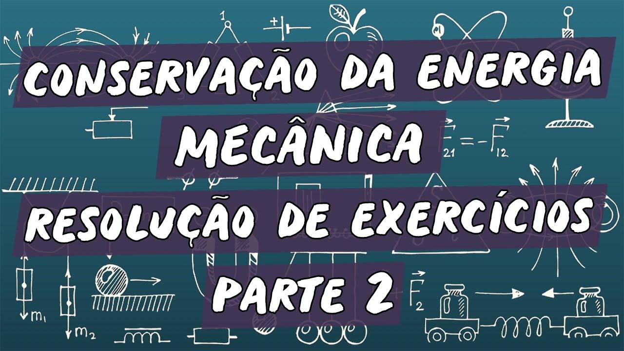 Conservação de Energia Mecânica : Resolução de Exercícios