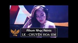 lk-chuyen-hoa-sim-remix-nhac-vang-remix-gai-xinh-tuyen-pham-nhac-tru-tinh-remix-tuyen-chon-2018