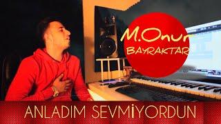 M.Onur Bayraktar - Anladım Sevmiyordun (Official Video)