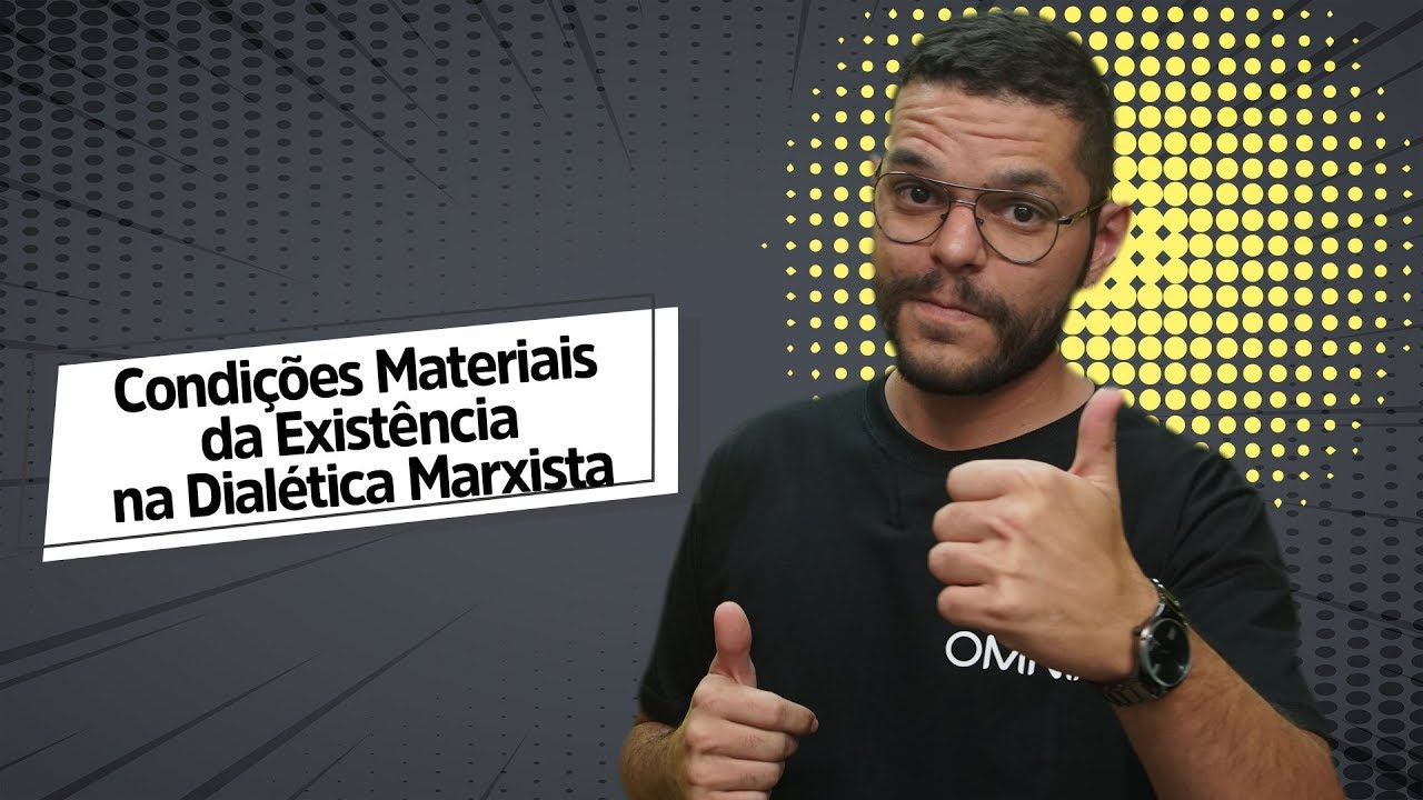 Condições Materiais da Existência na Dialética Marxista