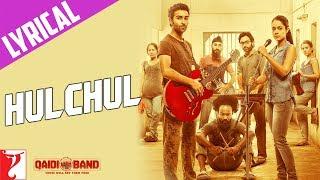 Lyrical: Hulchul Song with Lyrics   Qaidi Band   Aadar Jain   Anya Singh   Kausar Munir