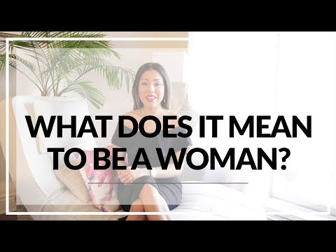 WHAT DOES IT MEAN TO BE A WOMAN?