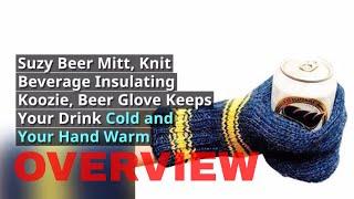 Suzy Beer Mitt, Knit Beverage Insulating Koozie, Beer Glove Overview