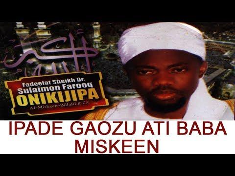 IPADE GAOZU ATI BABA MISKEEN PART 1 -  Fadeelat Sheikh Sulaimon Faruq Onikijipa