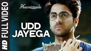 'Udd Jayega' FULL VIDEO Song | Hawaizaada | Ayushmann