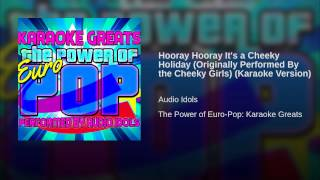 Hooray Hooray It's a Cheeky Holiday (Originally Performed By the Cheeky Girls) (Karaoke Version)