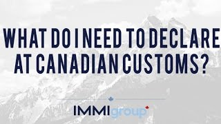 What do I need to declare at Canadian Customs?