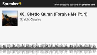 08. Ghetto Quran (Forgive Me Pt. 1) (made with Spreaker)