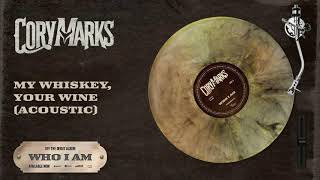 Cory Marks My Whiskey Your Wine (Acoustic)