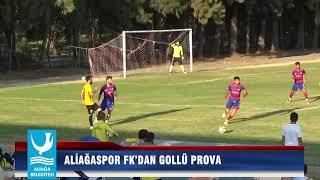 ALİAĞASPOR FK'DAN GOLLÜ PROVA