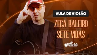ZECA BALEIRO ENSINA A TOCAR A MÚSICA SETE VIDAS (aula de violão)   Cifra Club