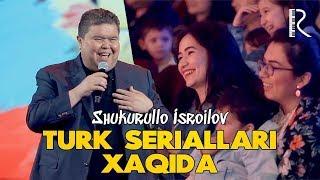 Shukurullo Isroilov - Turk seriallari haqida   Шукурулло Исроилов - Турк сериаллари хакида