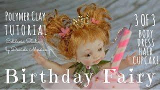 Birthday Fairy OOAK - Polymer Clay Tutorial - Part 3 Of 3