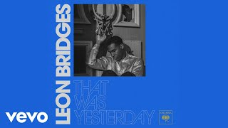 Leon Bridges That Was Yesterday Music