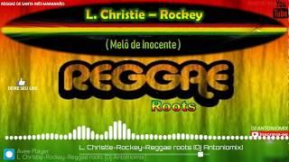 L. Christie – Rockey –(Melô de Inocente) Reggae roots Recordação
