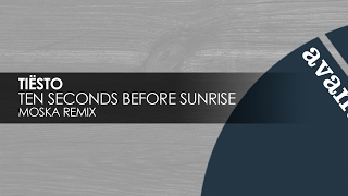Tiesto - Ten Seconds Before Sunrise (Moska Remix) [Avanti]