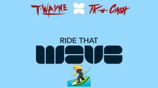 T-Wayne & TK N Cash - Ride That Wave