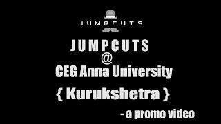 Jump Cuts @ Anna University CEG { kurukshetra } - a promo video