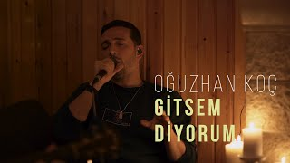 Oğuzhan Koç - Gitsem Diyorum (Akustik)