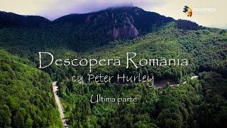 """""""Descoperă România cu Peter Hurley"""" Ultima parte"""