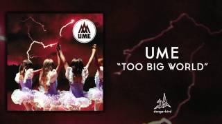 "Ume - ""Too Big World"" (Audio)"