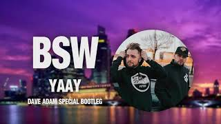 BSW   YAAY (DAVE ADAM SPECIAL BOOTLEG)