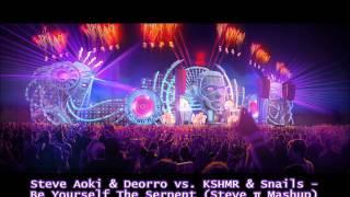 Steve Aoki & Deorro vs. KSHMR & Snails - Be Yourself The Serpent  (Steve π Mashup)
