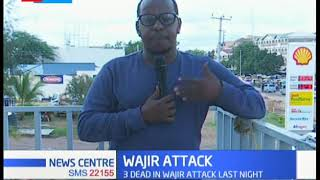 Wair Attack: 3 dead in Wajir following an attack last night