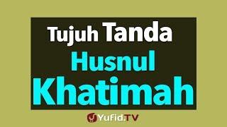 Tujuh Tanda Khusnul Khotimah