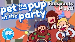 Sanspants Plays Pet the Pup at the Party