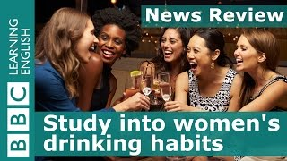 BBC News Review: Study into women's drinking habits