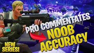 Pro Commentates: Noob Accuracy - NEW SERIES! (Fortnite Battle Royale)