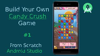 How To Create Your Own Candy Crush Game Android Studio Tutorial   Match Puzzle Game Part - 1