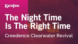 Karaoke The Night Time Is The Right Time - Creedence Clearwater Revival *